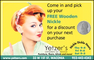 Come in & Pick Up Your FREE Wooden Nickle for a Discount On Your Next Purchase